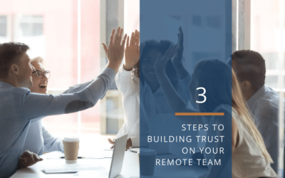 3-Steps to Building Trust On Your Remote Team