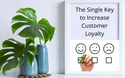 The Single Key to Increase Customer Loyalty